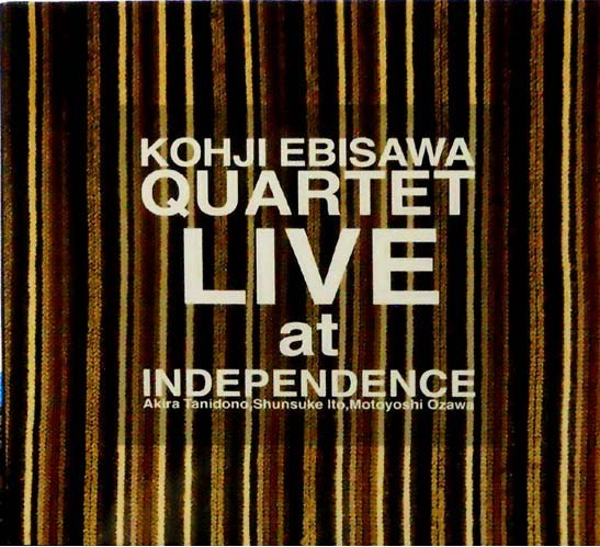 LIVE at INDEPENDENCE / KOHJI EBISAWA QUARTET