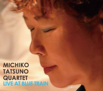 LIVE AT BLUE TRAIN / MICHIKO TATSUNO QUARTET